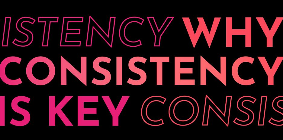Why consistency is key in Marketing