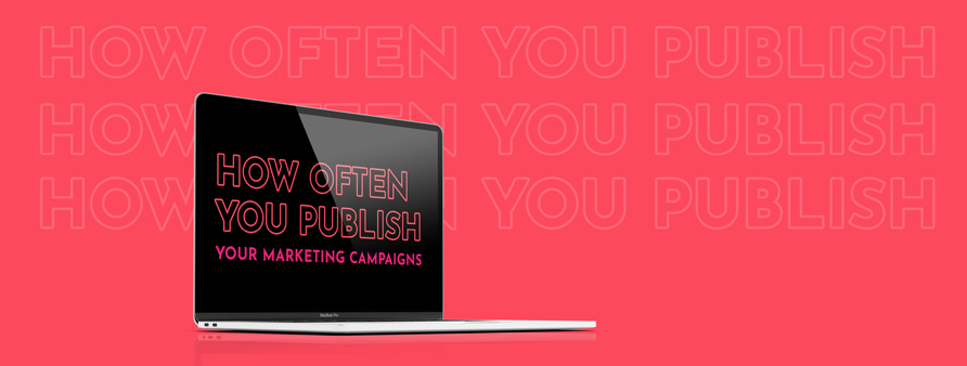 How often do you publish? Are you consistent?