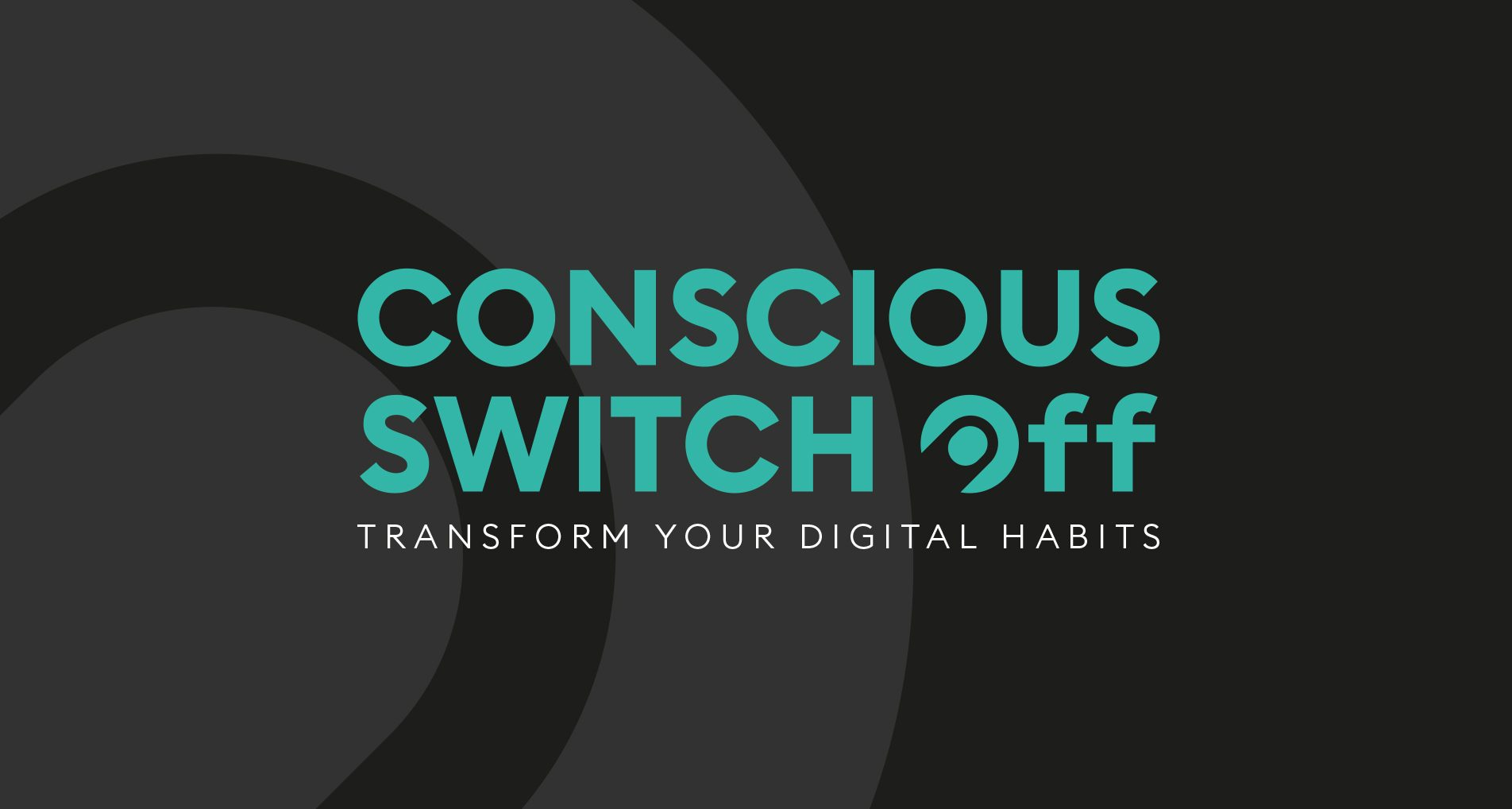 Conscious switch off - transform your digital habits