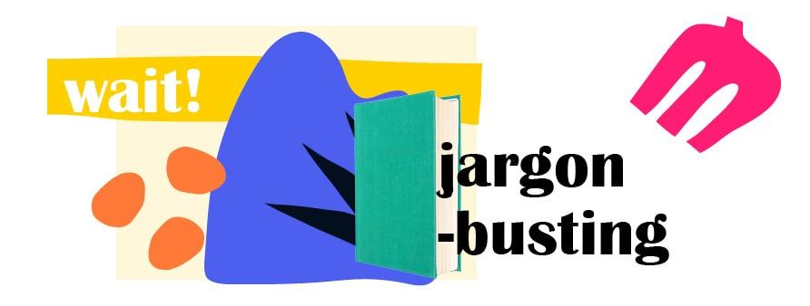 Wait! Jargon-busting